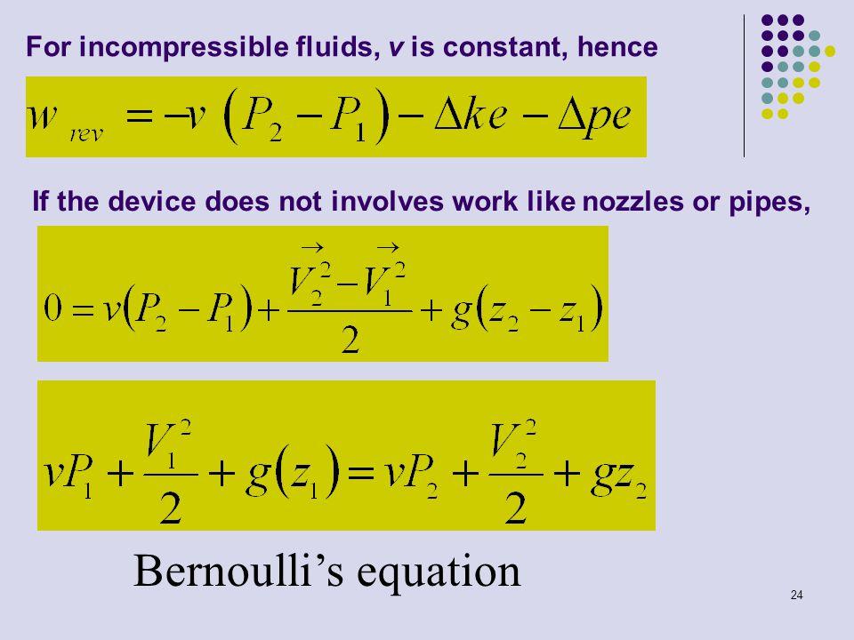 Bernoulli's equation For incompressible fluids, v is constant, hence