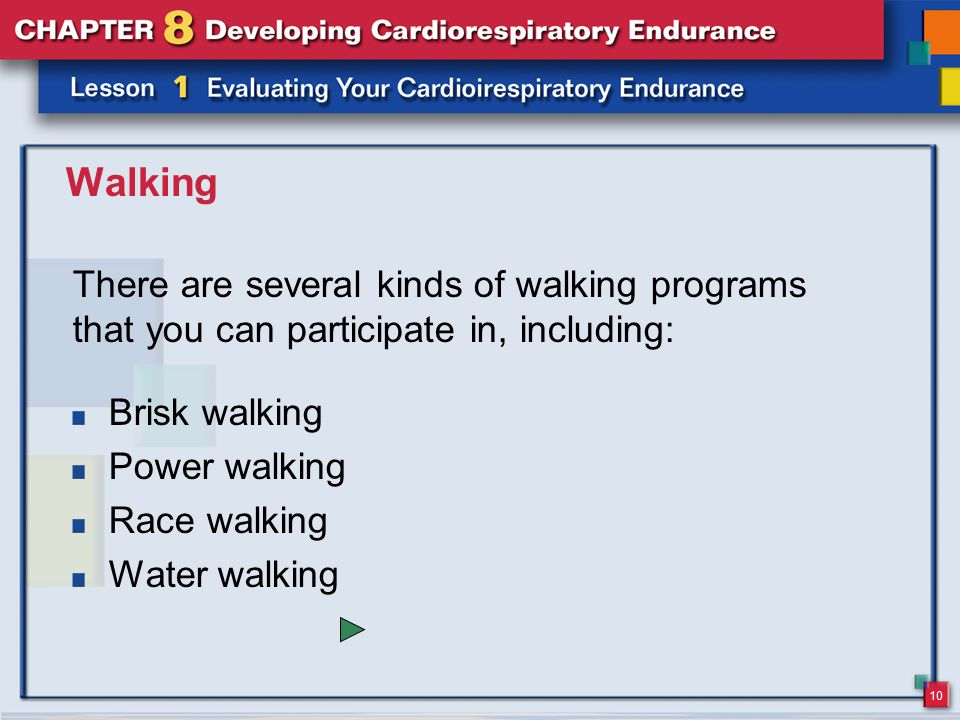 Walking There are several kinds of walking programs that you can participate in, including: Brisk walking.