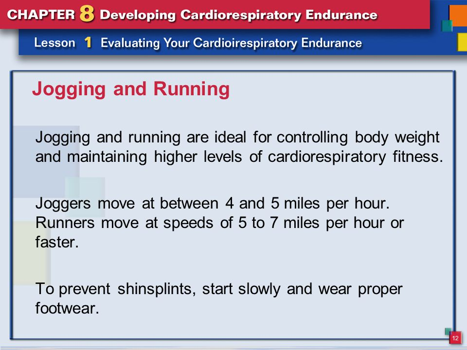 Jogging and Running Jogging and running are ideal for controlling body weight and maintaining higher levels of cardiorespiratory fitness.