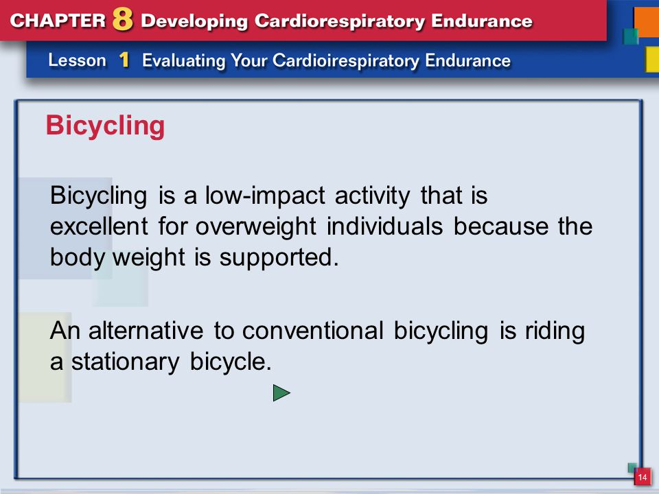 Bicycling Bicycling is a low-impact activity that is excellent for overweight individuals because the body weight is supported.