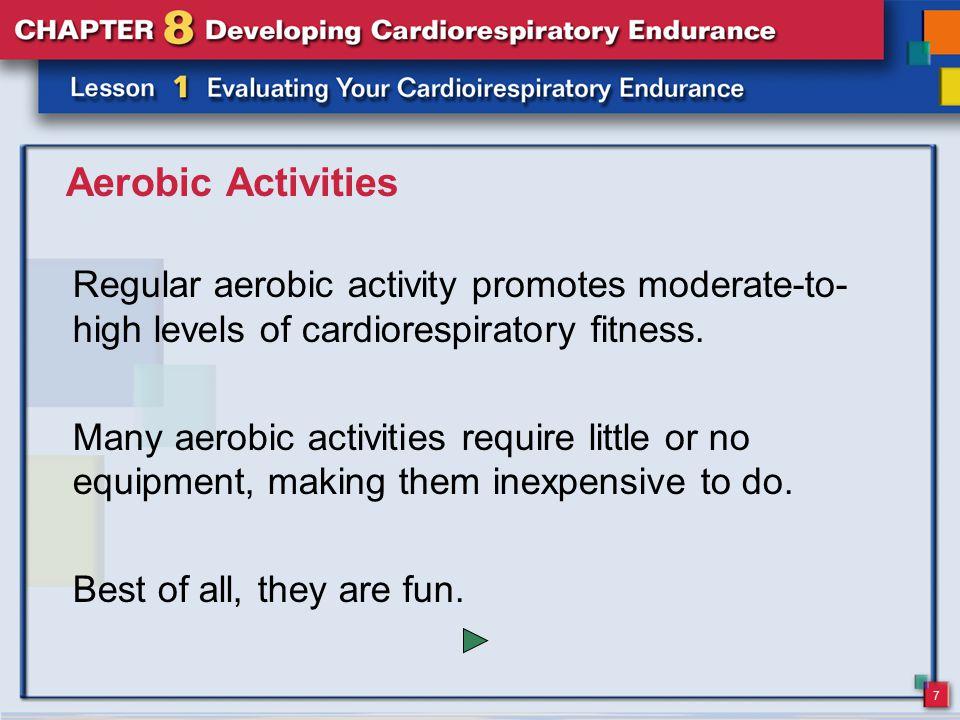 Aerobic Activities Regular aerobic activity promotes moderate-to-high levels of cardiorespiratory fitness.