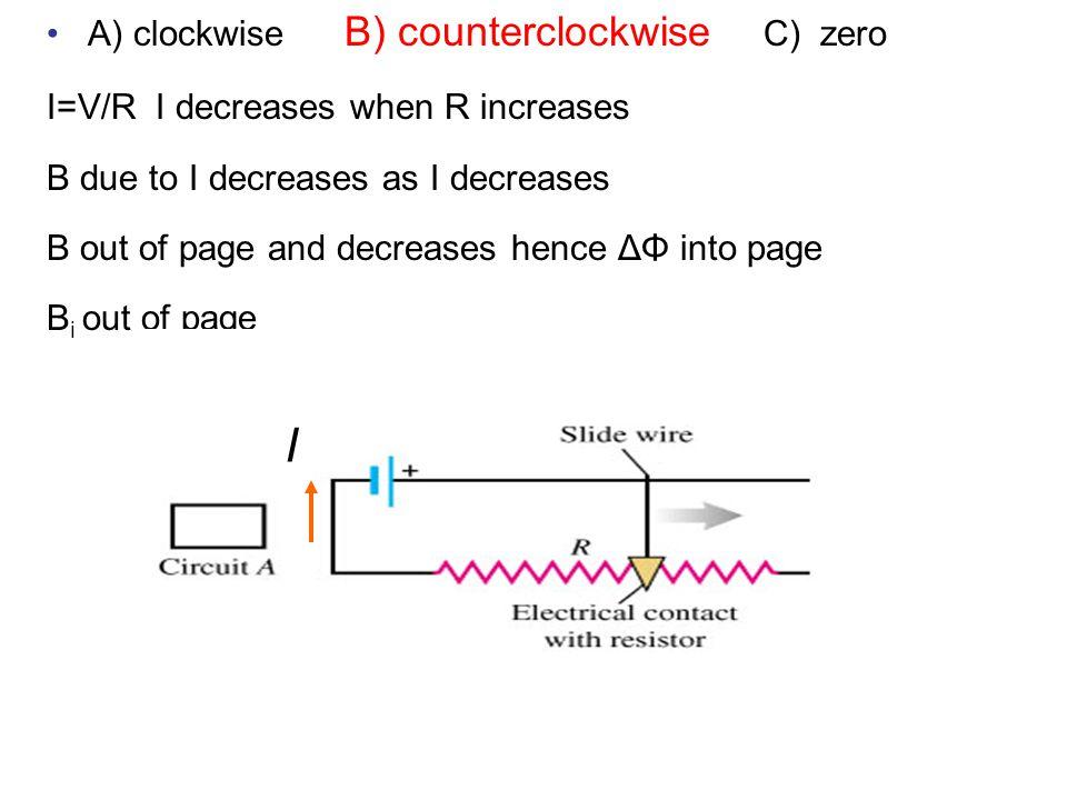 I A) clockwise B) counterclockwise C) zero