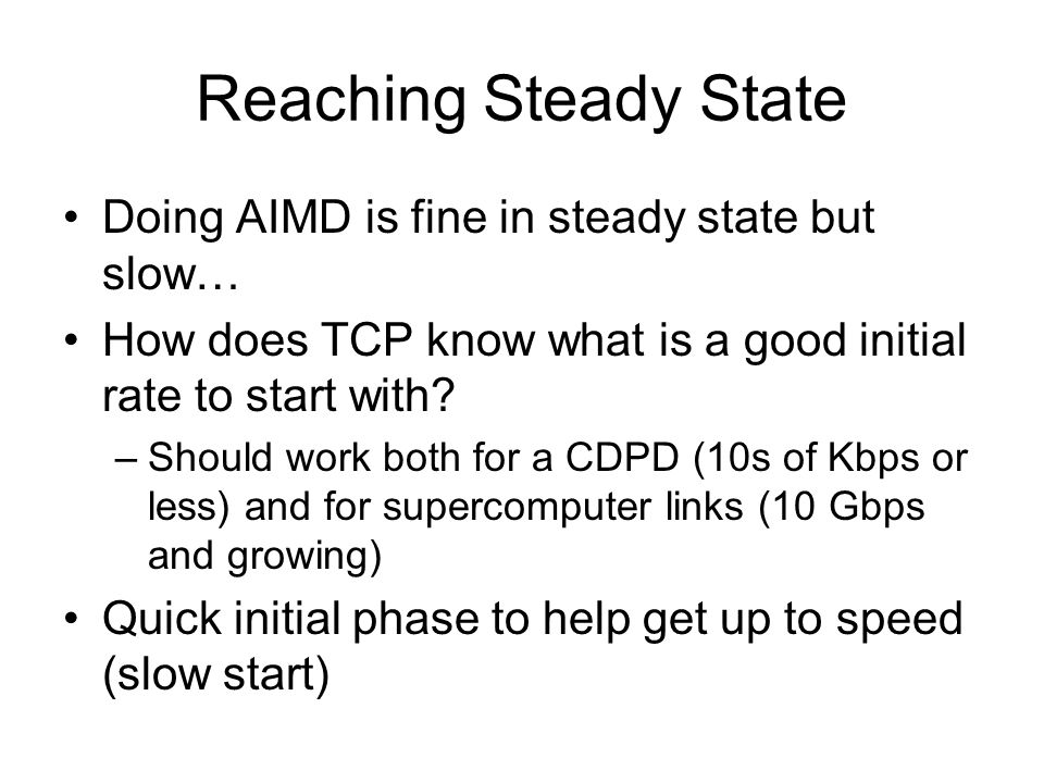 Reaching Steady State Doing AIMD is fine in steady state but slow…