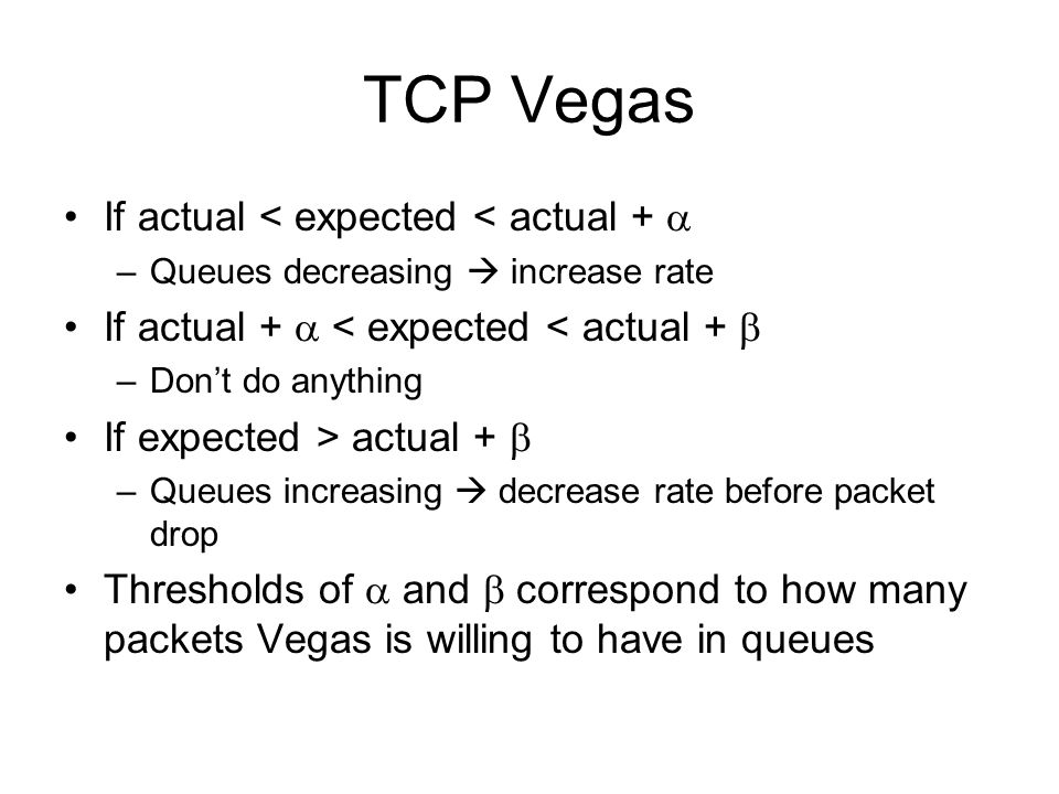TCP Vegas If actual < expected < actual + 