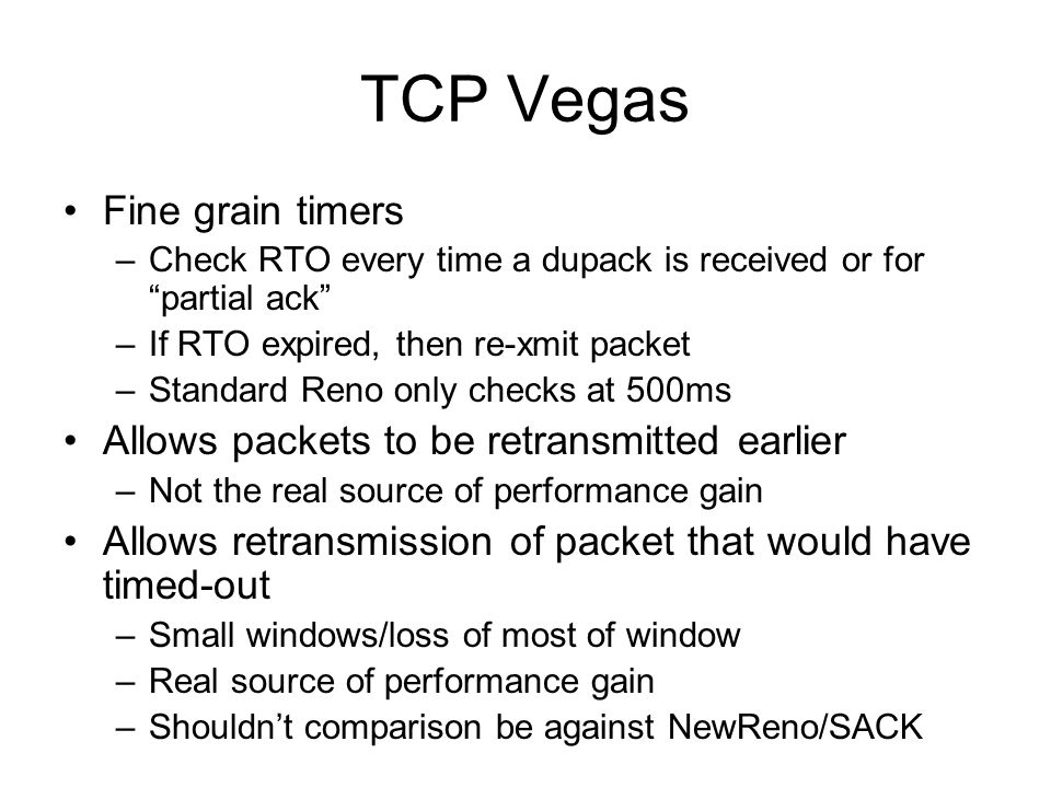 TCP Vegas Fine grain timers Allows packets to be retransmitted earlier