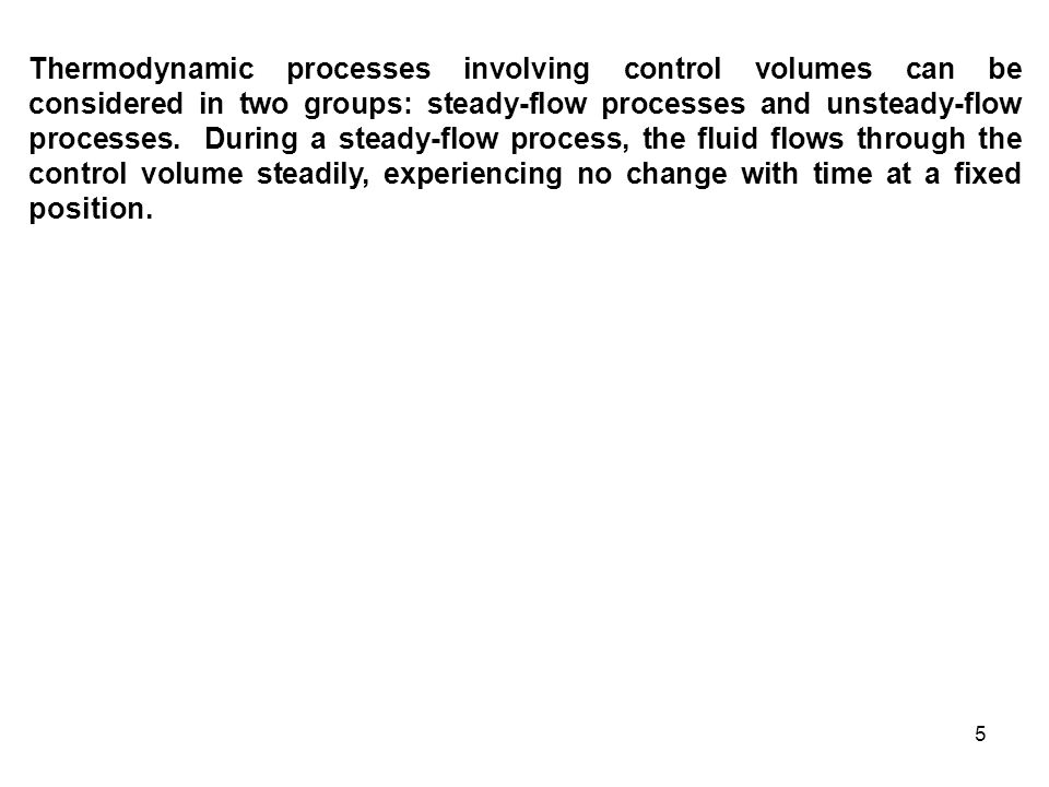 Thermodynamic processes involving control volumes can be considered in two groups: steady-flow processes and unsteady-flow processes.