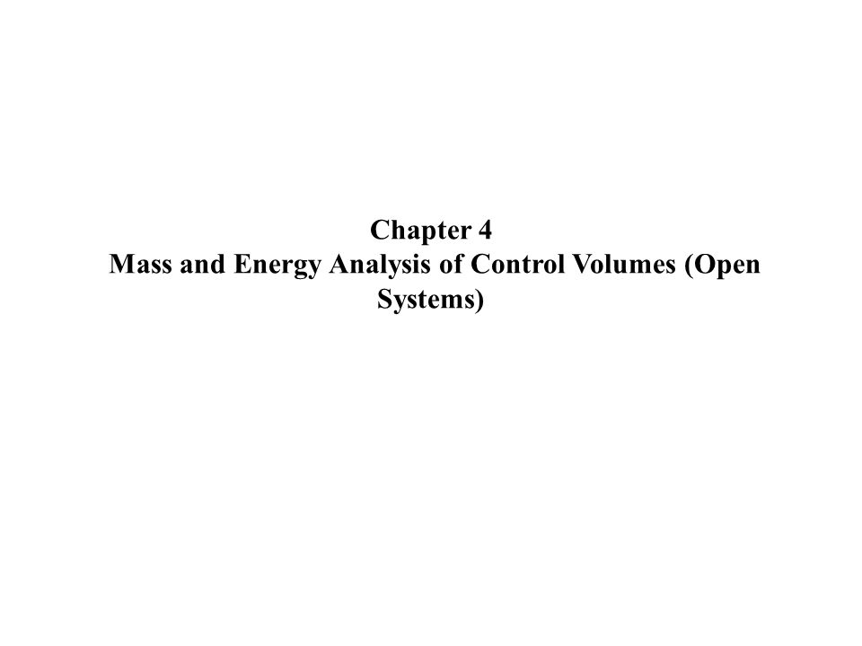 Chapter 4 Mass and Energy Analysis of Control Volumes (Open Systems)