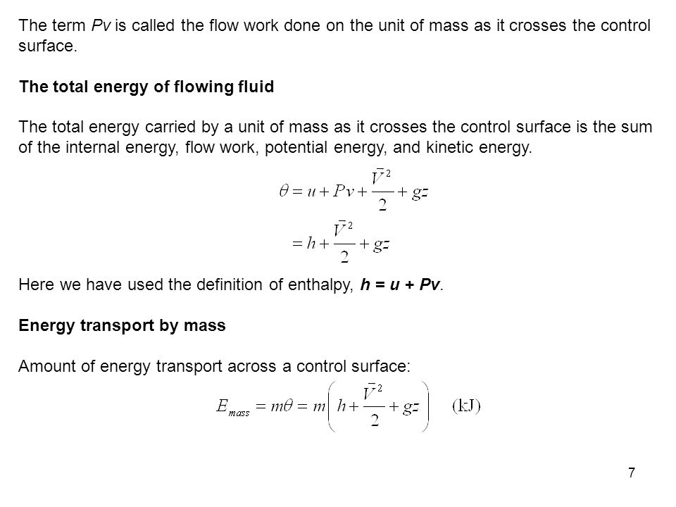 The term Pv is called the flow work done on the unit of mass as it crosses the control surface.