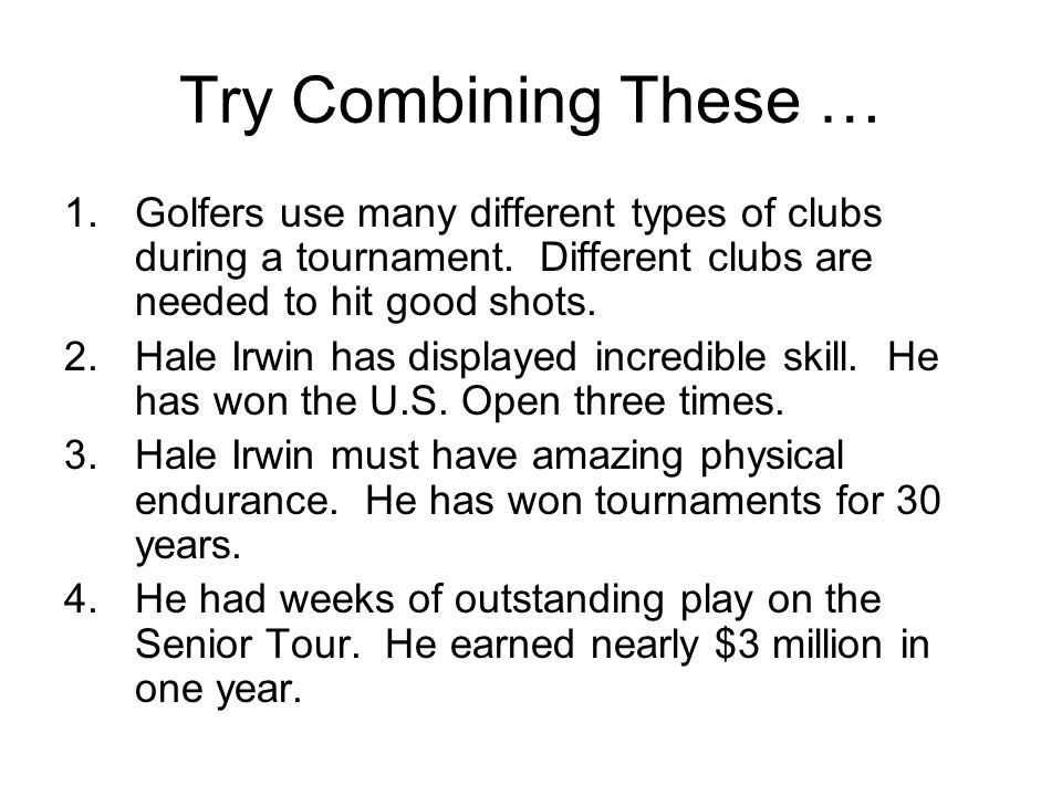 Try Combining These … Golfers use many different types of clubs during a tournament. Different clubs are needed to hit good shots.
