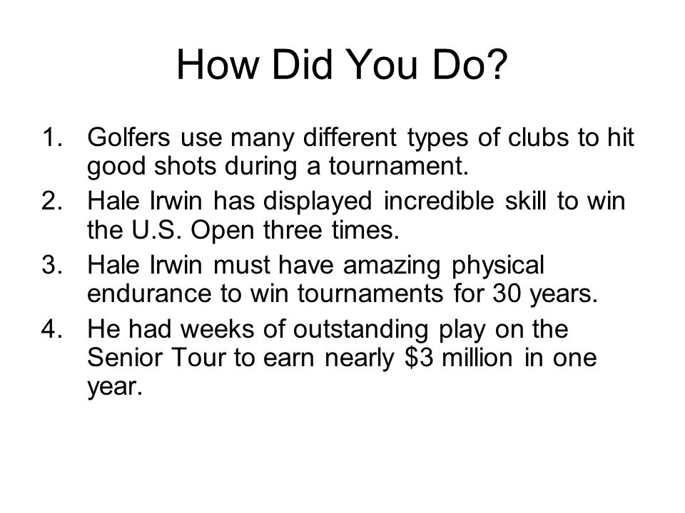 How Did You Do Golfers use many different types of clubs to hit good shots during a tournament.