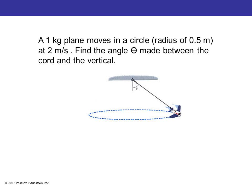 A 1 kg plane moves in a circle (radius of 0. 5 m) at 2 m/s