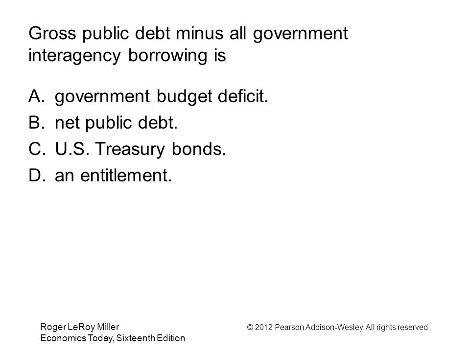 Gross public debt minus all government interagency borrowing is