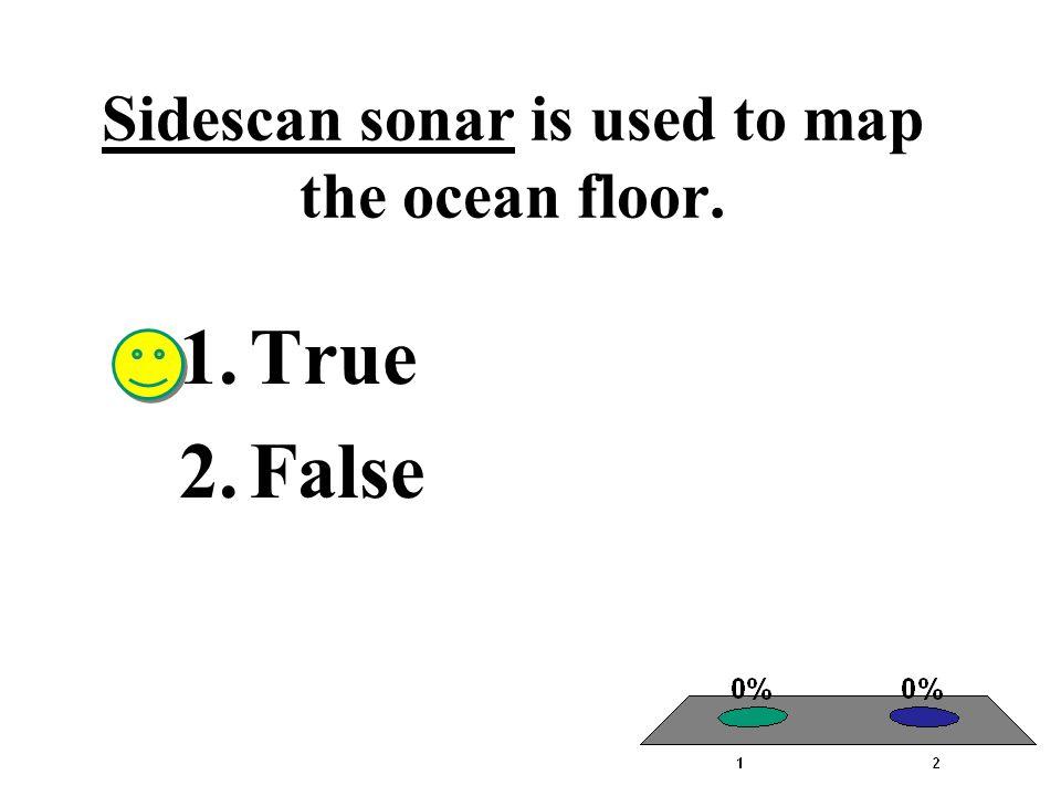 Sidescan sonar is used to map the ocean floor.