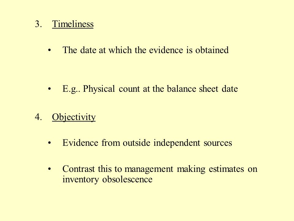 Timeliness The date at which the evidence is obtained. E.g.. Physical count at the balance sheet date.