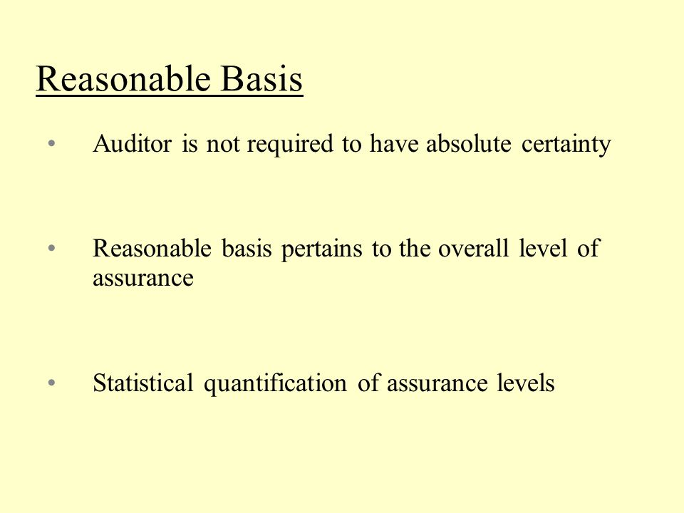 Reasonable Basis Auditor is not required to have absolute certainty