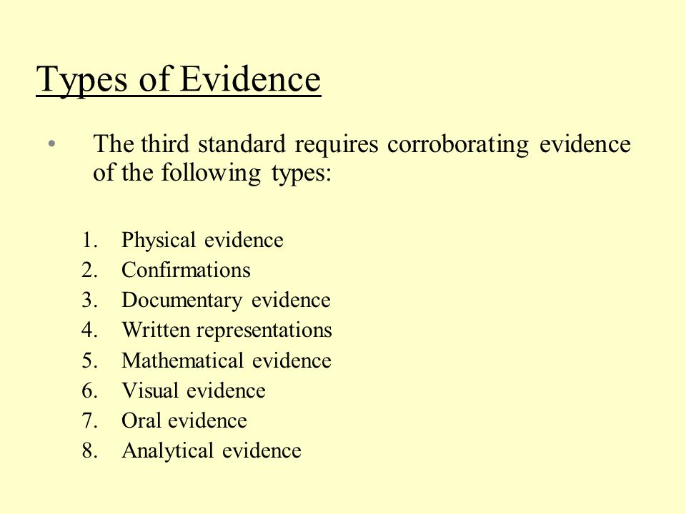 Types of Evidence The third standard requires corroborating evidence of the following types: Physical evidence.