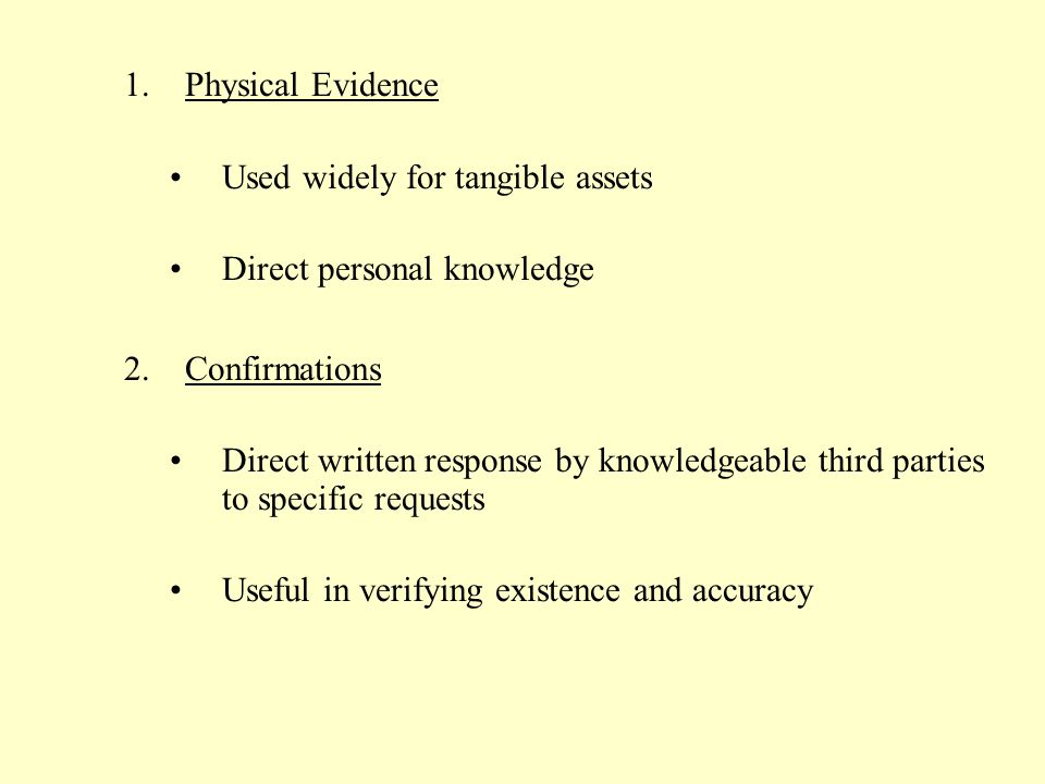Physical Evidence Used widely for tangible assets. Direct personal knowledge. Confirmations.