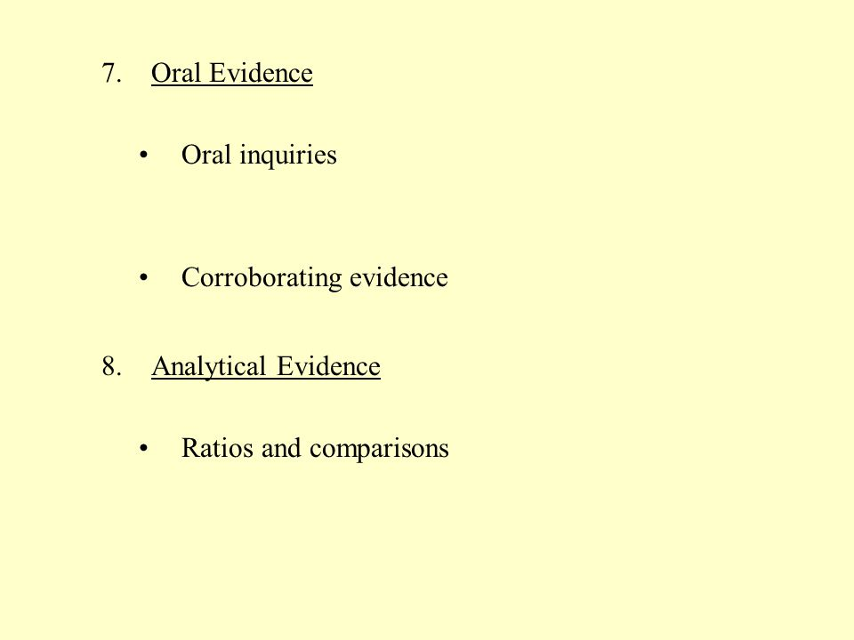 Oral Evidence Oral inquiries Corroborating evidence Analytical Evidence Ratios and comparisons