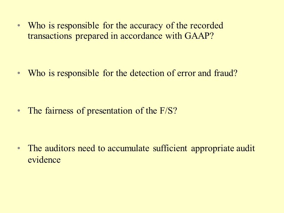 Who is responsible for the accuracy of the recorded transactions prepared in accordance with GAAP