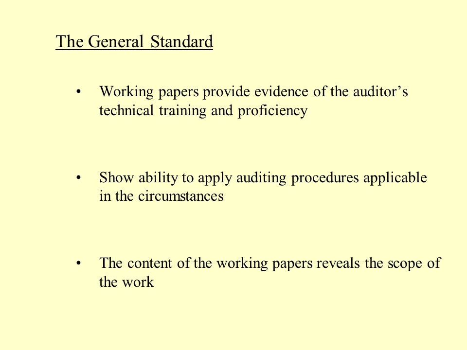 The General Standard Working papers provide evidence of the auditor's technical training and proficiency.