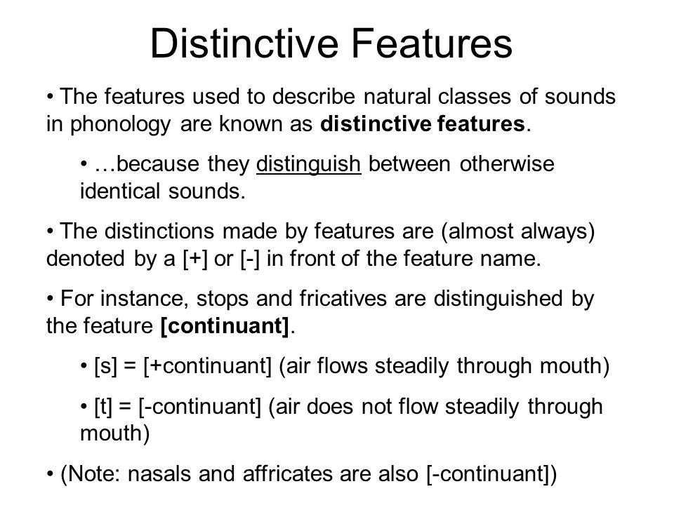 Distinctive Features The features used to describe natural classes of sounds in phonology are known as distinctive features.