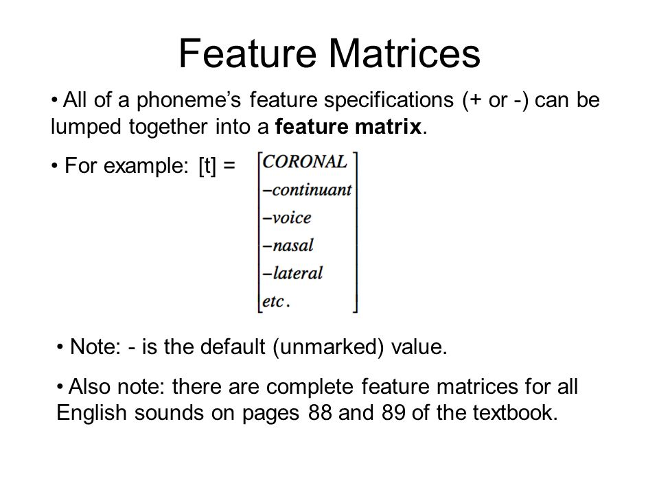 Feature Matrices All of a phoneme's feature specifications (+ or -) can be lumped together into a feature matrix.