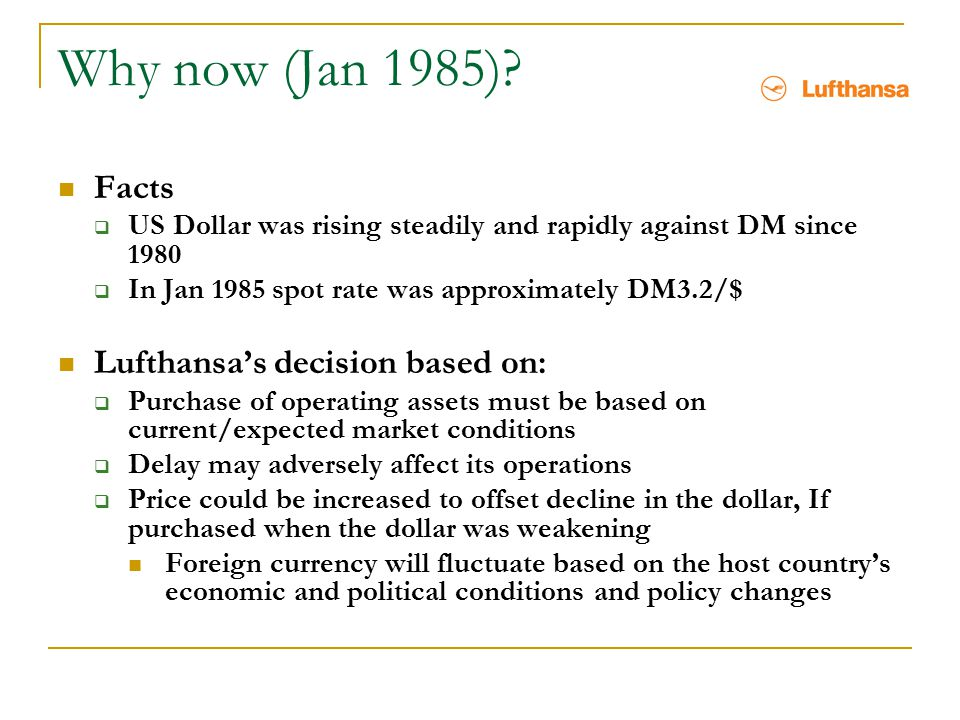 Why now (Jan 1985) Facts Lufthansa's decision based on:
