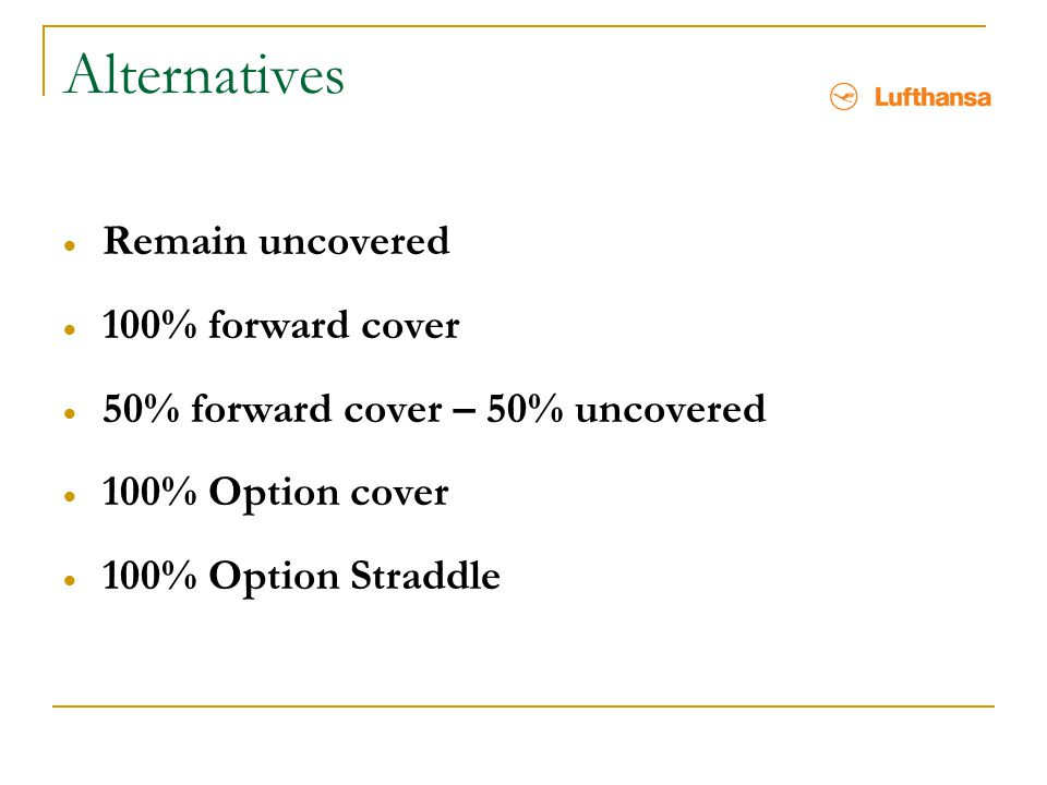Alternatives Remain uncovered 100% forward cover