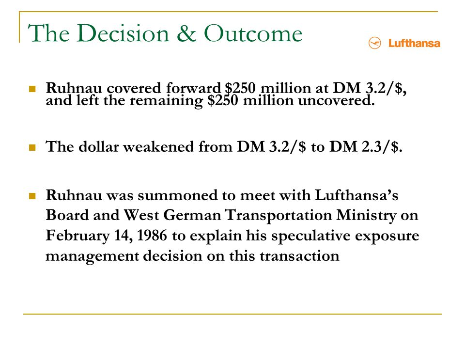 The Decision & Outcome Ruhnau covered forward $250 million at DM 3.2/$, and left the remaining $250 million uncovered.
