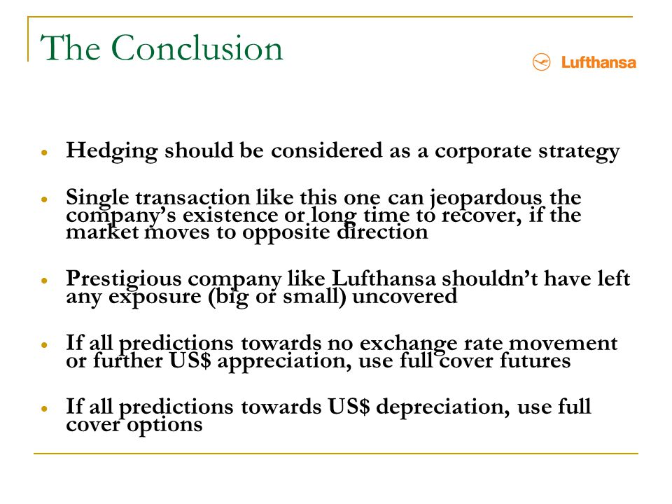The Conclusion Hedging should be considered as a corporate strategy
