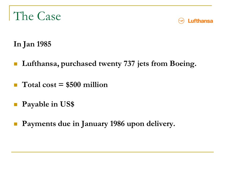 The Case In Jan 1985 Lufthansa, purchased twenty 737 jets from Boeing.