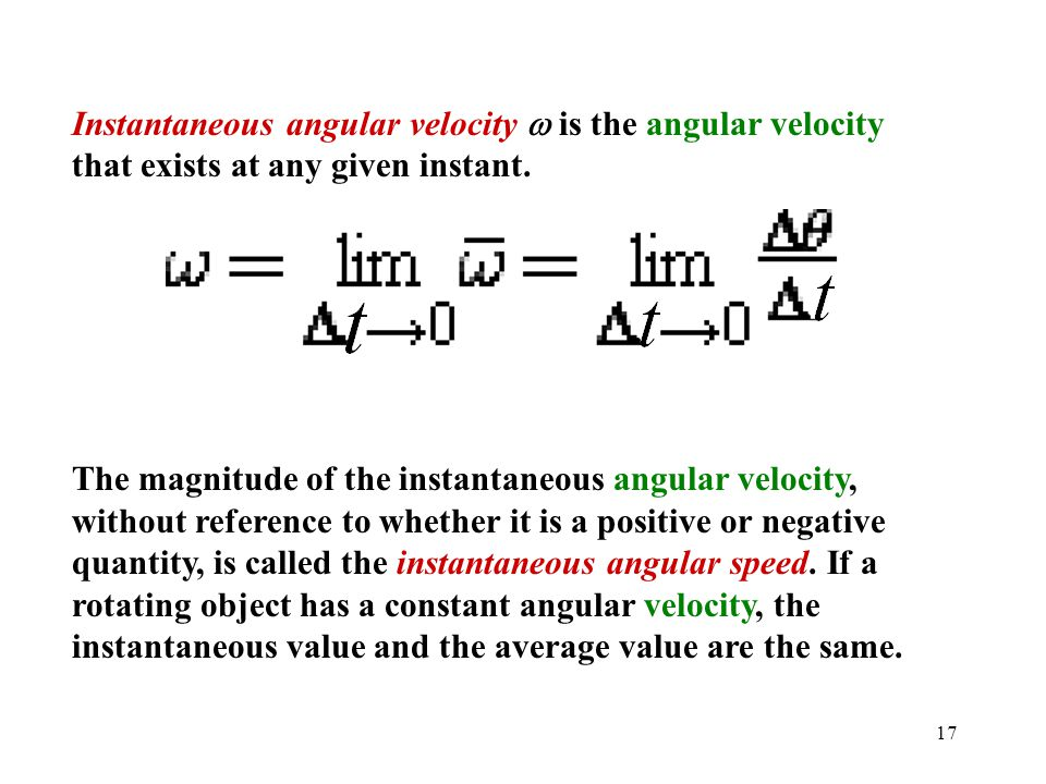 Instantaneous angular velocity w is the angular velocity that exists at any given instant.