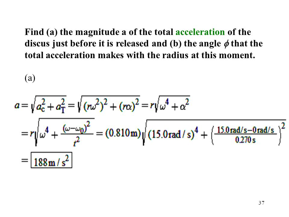 Find (a) the magnitude a of the total acceleration of the discus just before it is released and (b) the angle f that the total acceleration makes with the radius at this moment.