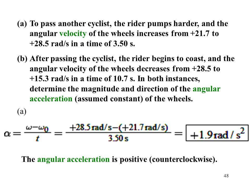 To pass another cyclist, the rider pumps harder, and the angular velocity of the wheels increases from +21.7 to +28.5 rad/s in a time of 3.50 s.