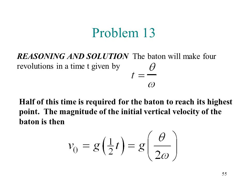 Problem 13 REASONING AND SOLUTION The baton will make four revolutions in a time t given by.