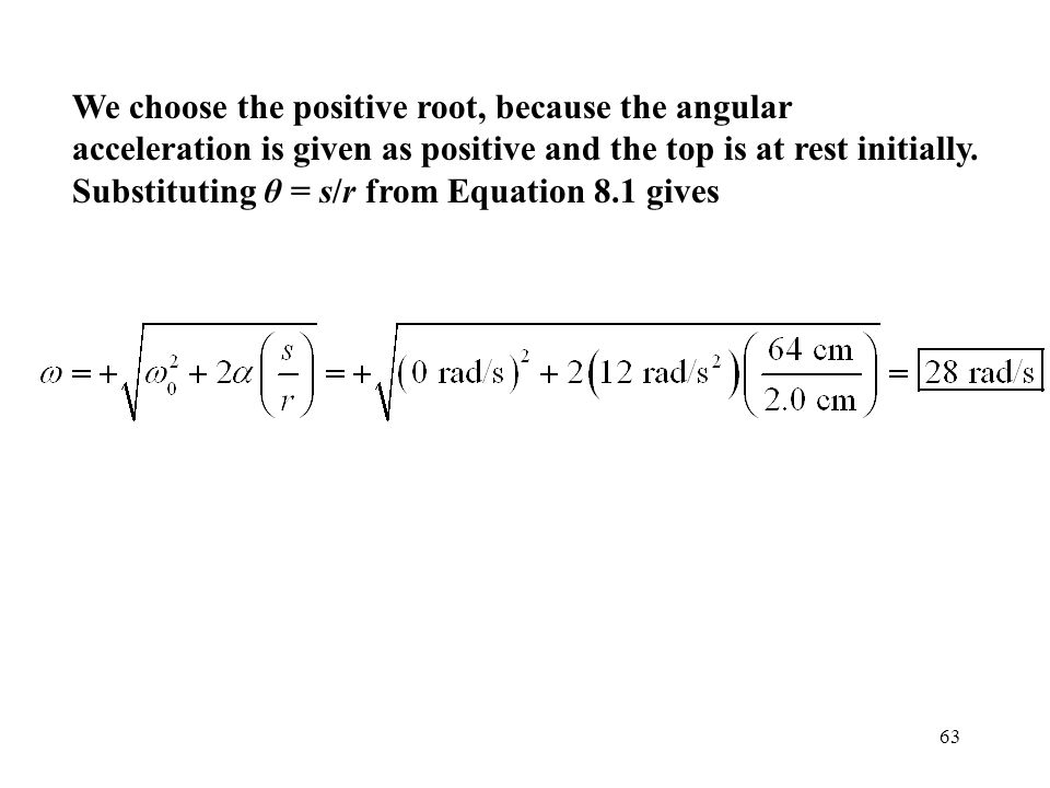 We choose the positive root, because the angular acceleration is given as positive and the top is at rest initially.