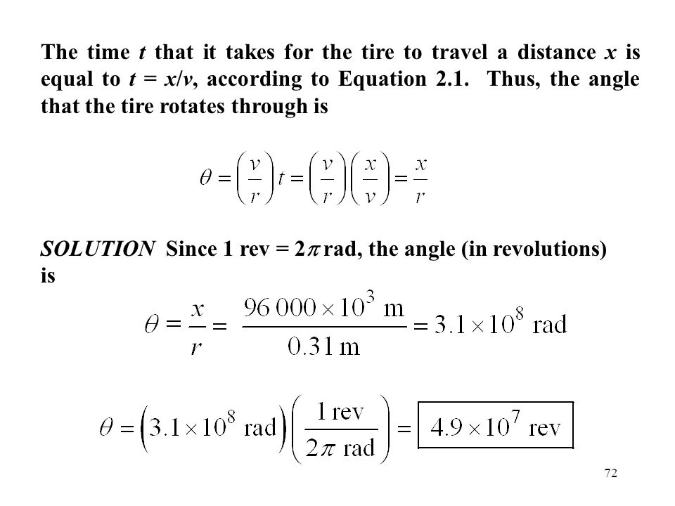The time t that it takes for the tire to travel a distance x is equal to t = x/v, according to Equation 2.1. Thus, the angle that the tire rotates through is