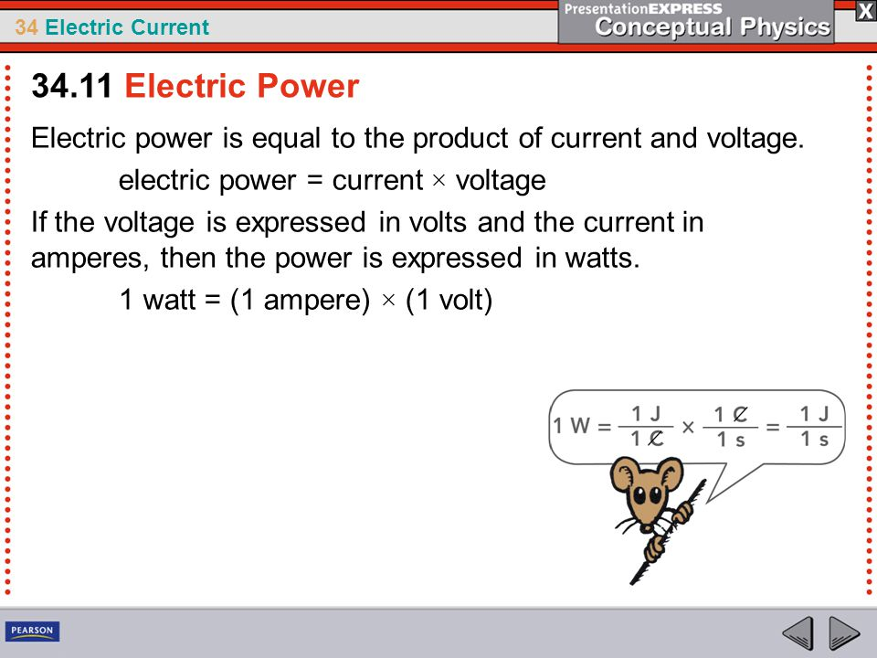 34.11 Electric Power Electric power is equal to the product of current and voltage. electric power = current × voltage.