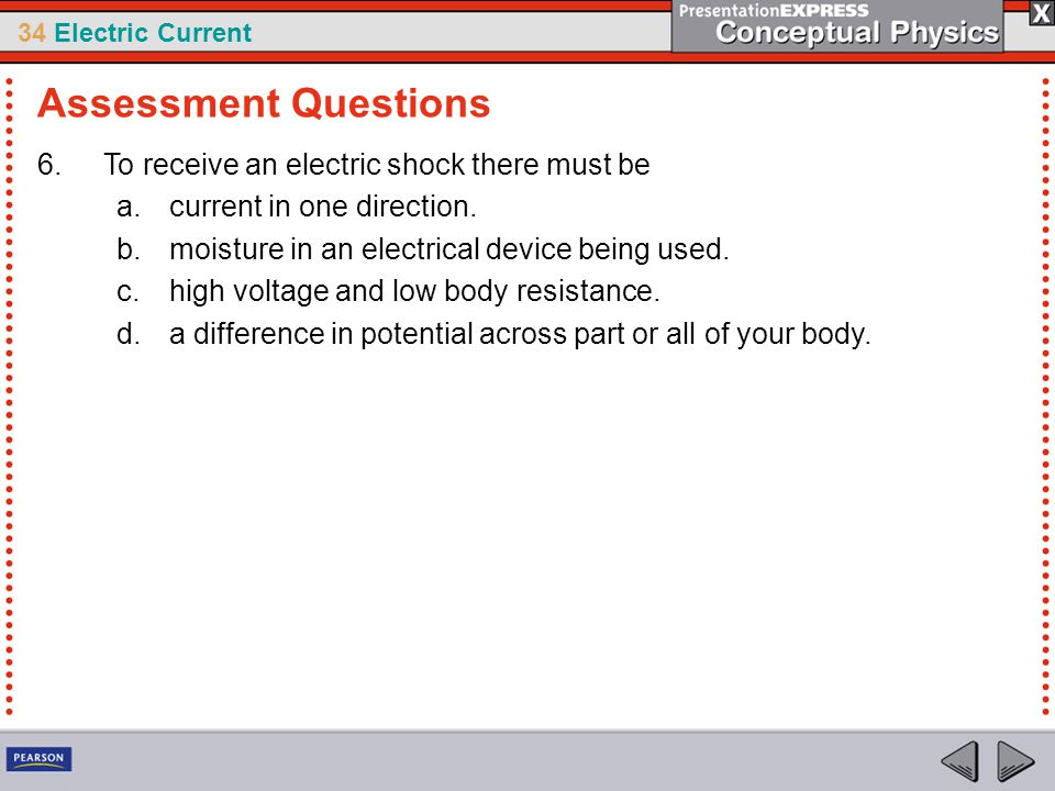 Assessment Questions To receive an electric shock there must be