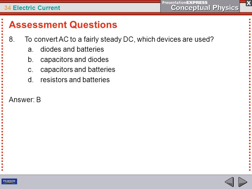 Assessment Questions To convert AC to a fairly steady DC, which devices are used diodes and batteries.
