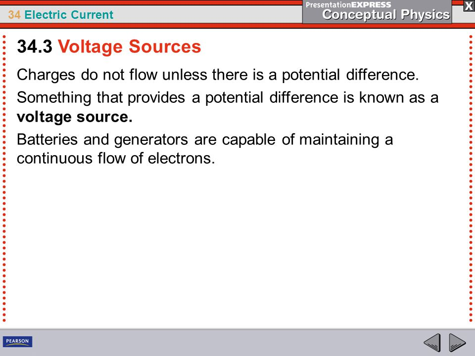 34.3 Voltage Sources Charges do not flow unless there is a potential difference.