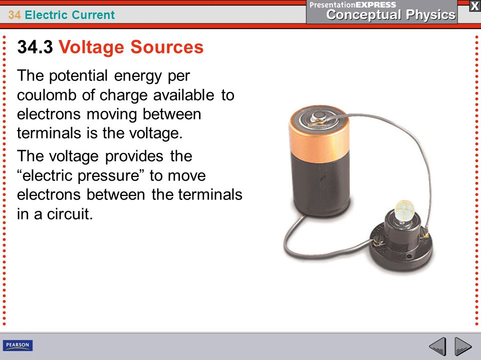 34.3 Voltage Sources The potential energy per coulomb of charge available to electrons moving between terminals is the voltage.