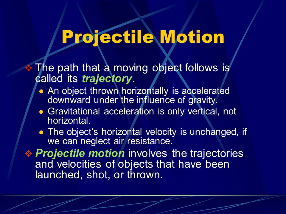 Projectile Motion The path that a moving object follows is called its trajectory.