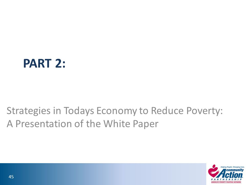 PART 2: Strategies in Todays Economy to Reduce Poverty: A Presentation of the White Paper