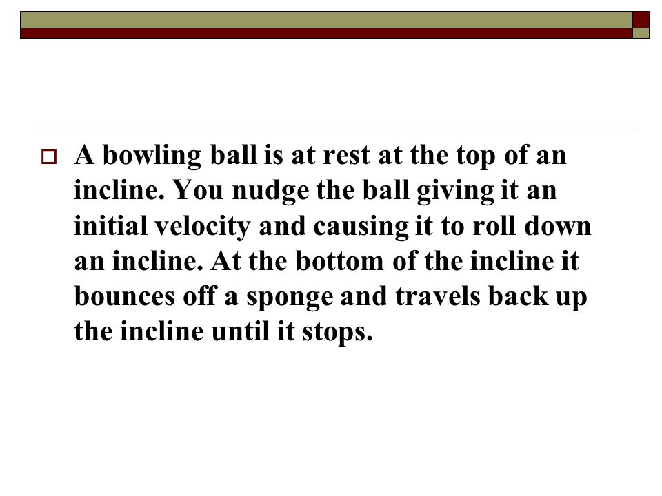 A bowling ball is at rest at the top of an incline
