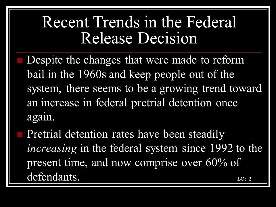 Recent Trends in the Federal Release Decision