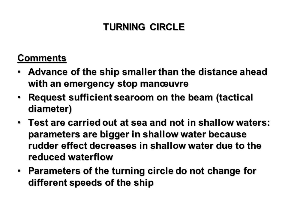 TURNING CIRCLE Comments. Advance of the ship smaller than the distance ahead with an emergency stop manœuvre.