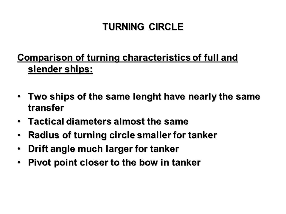 TURNING CIRCLE Comparison of turning characteristics of full and slender ships: Two ships of the same lenght have nearly the same transfer.