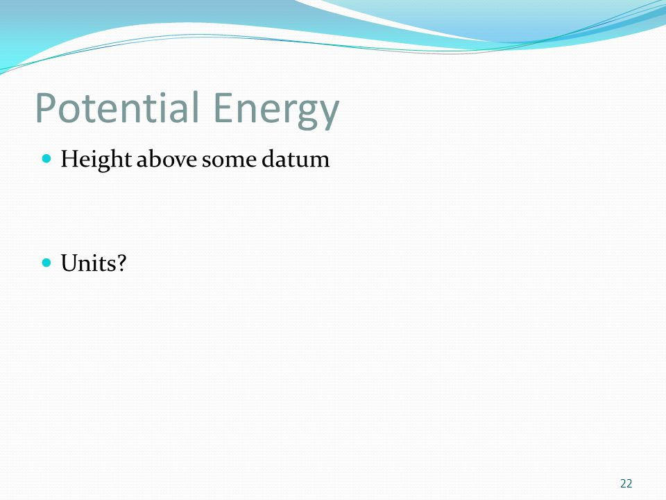 Potential Energy Height above some datum Units