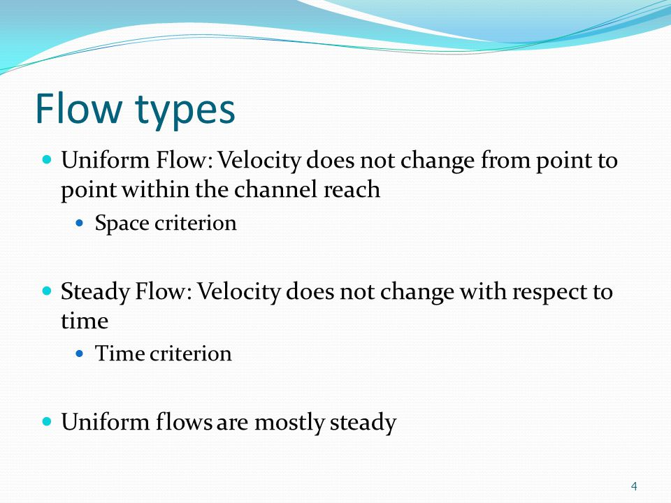 Flow types Uniform Flow: Velocity does not change from point to point within the channel reach. Space criterion.